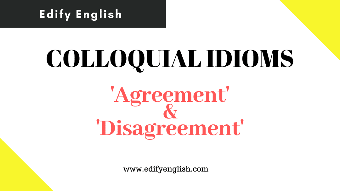 Idioms to express Agreement and Disagreement